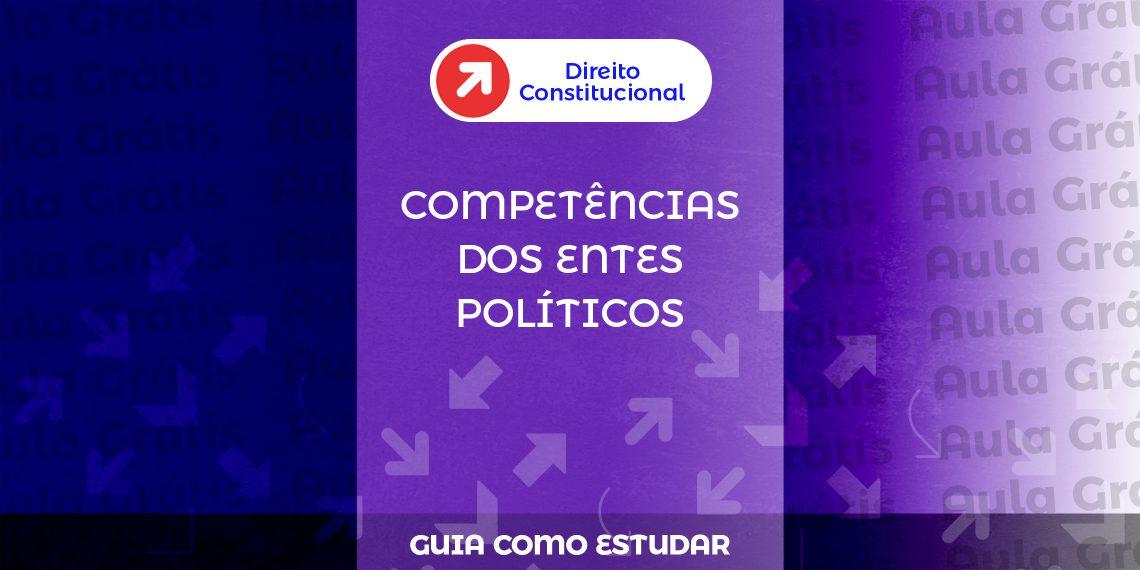 Como-estudar-competências-dos-entes-políticos